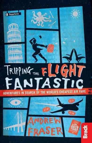 Bradt Travel Tripping the Flight Fantastic: Adventures in Search of the World's Cheapest Air Fare