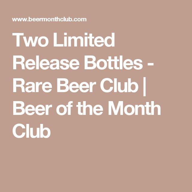 Two Limited Release Bottles - Rare Beer Club   Beer of the Month Club