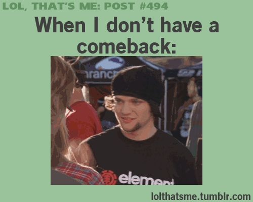 "So true.....i just waved my friend's face and she's like, ""you don't have a comeback, do you?"""