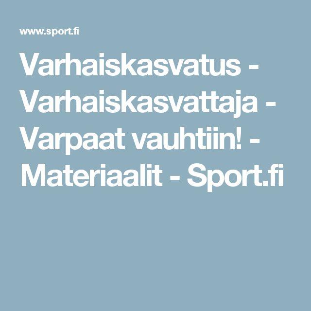 Varhaiskasvatus - Varhaiskasvattaja - Varpaat vauhtiin! - Materiaalit - Sport.fi