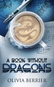 A Book Without Dragons by Olivia Berrier - OnlineBookClub.org Book of the Day! @oliviaberrier @OnlineBookClub
