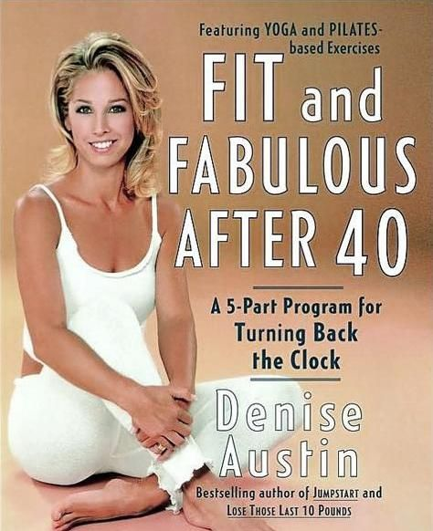 Denise Austin's Fit and Fabulous After 40-I have a new appreciation for Denise after purchasing this book. She is well past 40!