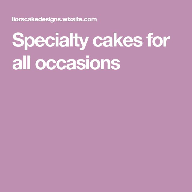 Specialty cakes for all occasions