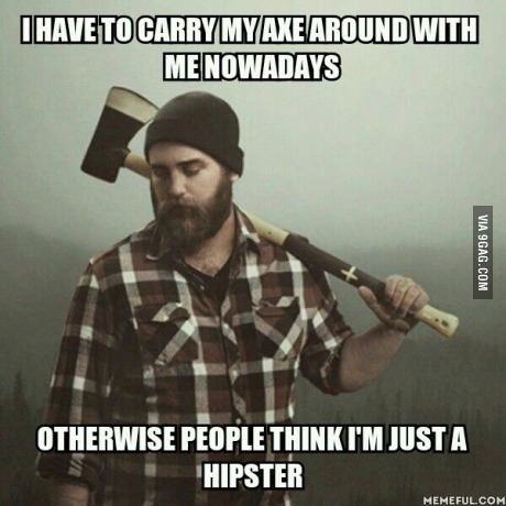 Lumberjack problems. I don't think Brandon has to worry about being mistaken for a hipster, but an axe always helps