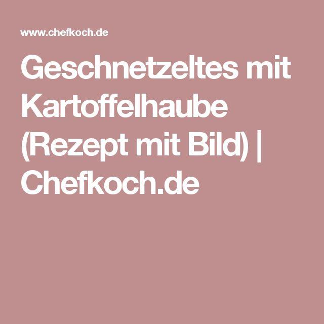 Geschnetzeltes mit Kartoffelhaube (Rezept mit Bild) | Chefkoch.de