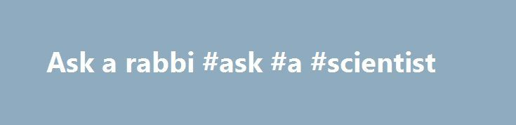 "Ask a rabbi #ask #a #scientist http://ask.nef2.com/2017/05/02/ask-a-rabbi-ask-a-scientist/  #ask a rabbi # Wednesday, August 02, 2006 Counter-demonstrating I went a demonstration on Sunday; around 50 mopes, mostly palis, some Lebanese, a few of the local ""peace at any price, even if it means the death of your children"" weekly anti-war demonstrators (first noted here: #248 ). The JPFO weighs in: JPFO ALERT: Why the Terri Schindler Schiavo Case Matters JPFO does not take an official position…"