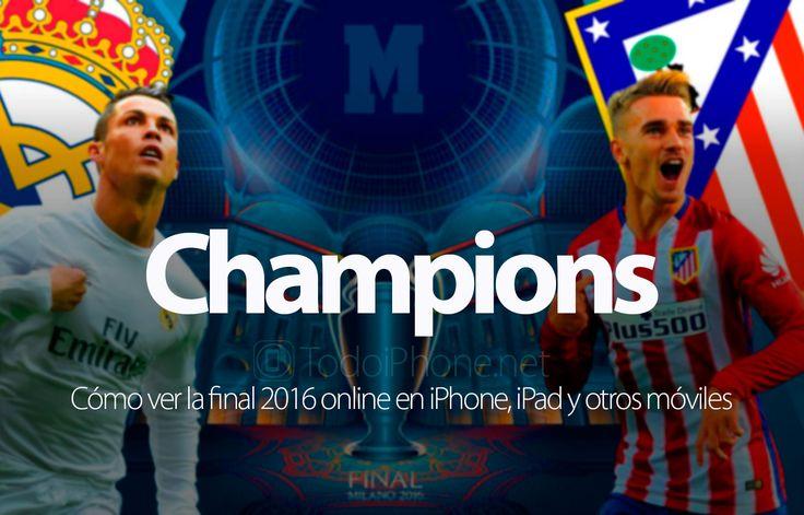 Sabías que Cómo ver online la final de la Champions 2016 Real Madrid – Atlético de Madrid en iPhone y otros móviles