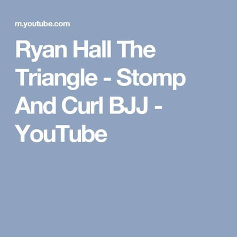 Ryan Hall The Triangle - Stomp And Curl BJJ - YouTube