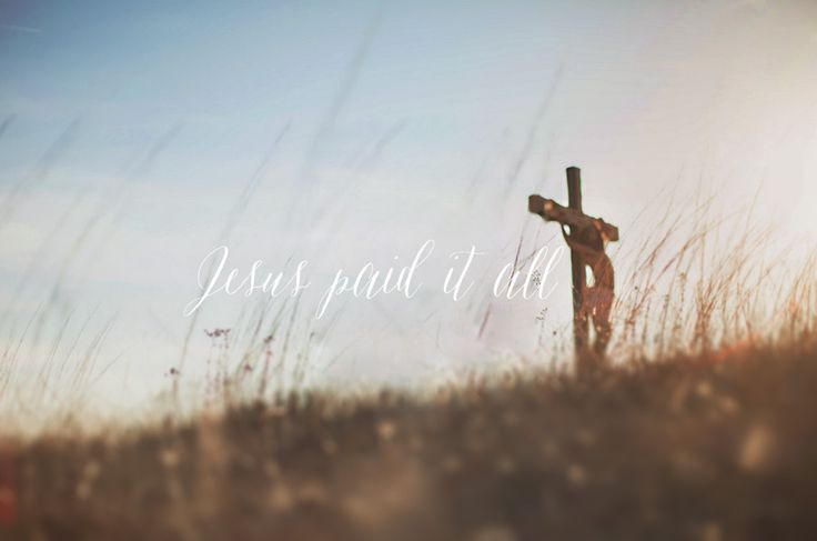 hecallsmelovely: Jesus paid it ALL. ALL to Him I... - Lord, I will trust in You.