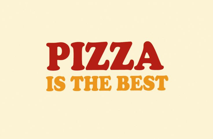 pizza is the best!