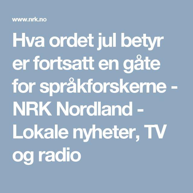 Hva ordet jul betyr er fortsatt en gåte for språkforskerne - NRK Nordland - Lokale nyheter, TV og radio