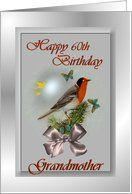 60th / Grandmother / Birthday ~ Red Faced Warbler and Butterflies Card by Greeting Card Universe. $3.00. 5 x 7 inch premium quality folded paper greeting card. Greeting Card Universe offers the largest selection of Birthday cards on the web. Make your loved ones feel special with a custom paper card. Allow Greeting Card Universe to handle all your Birthday card needs this year. This paper card includes the following themes: Happy 60th Birthday Grandmother, Birt...