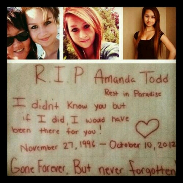R. I. P. Amanda Todd... Looked this up and it is such a sad story
