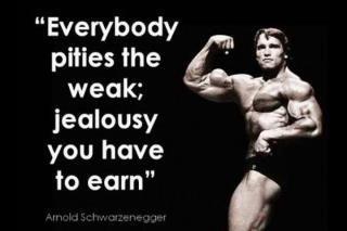 arnold schwarzenegger quote inspiration life advice motivation pity weak jealousy