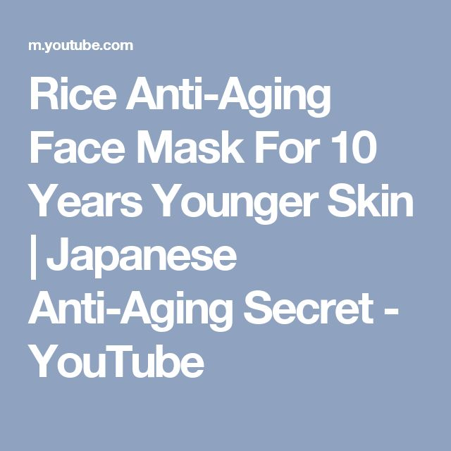 Rice Anti-Aging Face Mask For 10 Years Younger Skin   Japanese Anti-Aging Secret - YouTube
