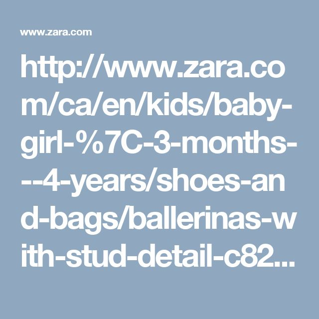 http://www.zara.com/ca/en/kids/baby-girl-%7C-3-months---4-years/shoes-and-bags/ballerinas-with-stud-detail-c821057p4065119.html