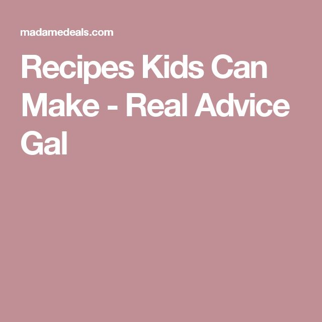 Recipes Kids Can Make - Real Advice Gal
