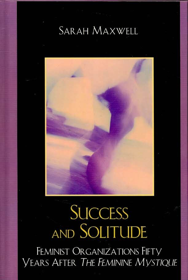 Success and Solitude: Feminist Organization Fifty Years After the Feminine Mystique