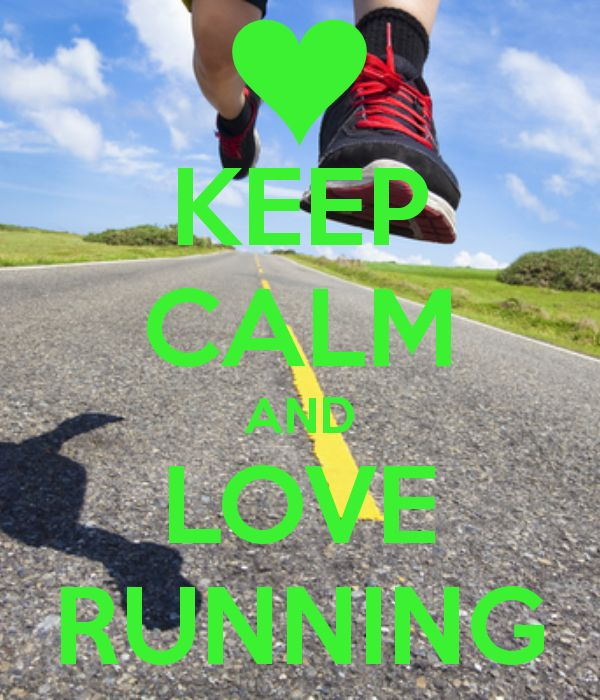 KEEP CALM AND LOVE RUNNING. I'm a runner so I had to repin it. :)