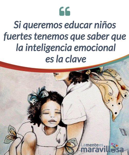 Si queremos educar niños fuertes tenemos que saber que la inteligencia emocional es la clave   Si queremos #educar en la fortaleza a nuestros #niños tenemos que tener muy claro que la #inteligencia emocional es la clave.  #Psicología