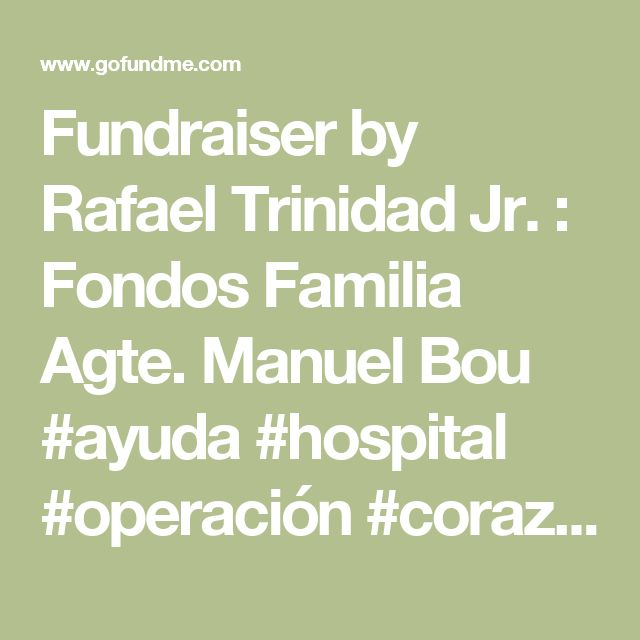 Fundraiser by Rafael Trinidad Jr. : Fondos  Familia Agte. Manuel Bou  #ayuda #hospital #operación #corazón #compasión #apoyo #cristiano #pinterest #puertorico #policia