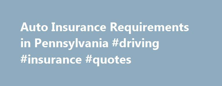 Auto Insurance Requirements in Pennsylvania #driving #insurance #quotes http://indianapolis.remmont.com/auto-insurance-requirements-in-pennsylvania-driving-insurance-quotes/  # Auto Insurance Requirements in Pennsylvania Pennsylvania has no-fault insurance law A no-fault system is intended to prevent insurance fraud because your insurance company compensates you and your passengers for injuries regardless of who is proved at fault. This limits litigation because there is no need to battle…
