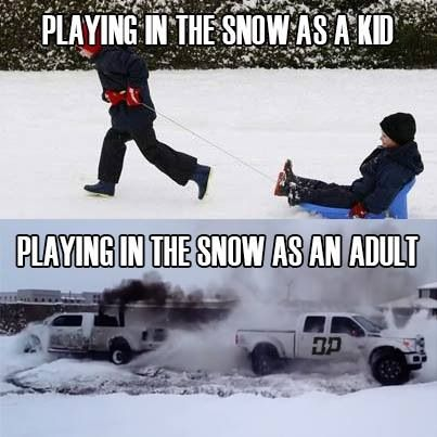 Playing in the snow, so so true