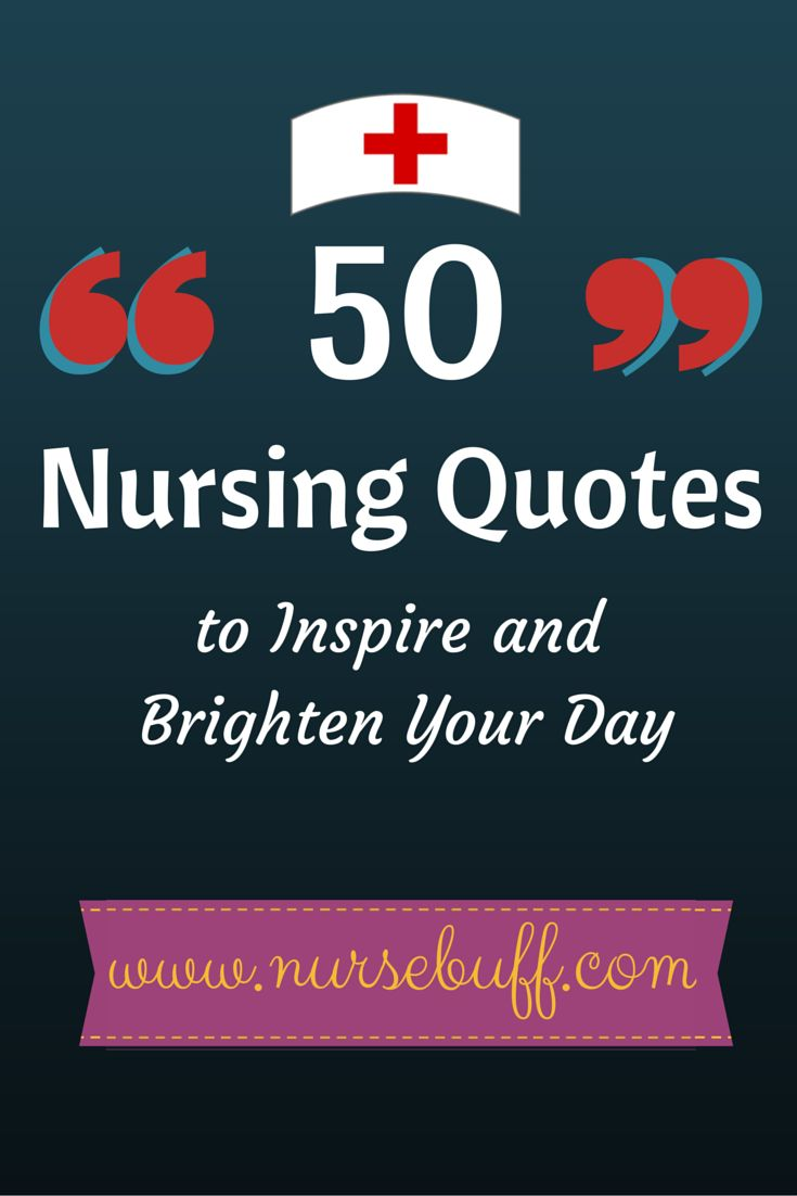 Here are 50 of the most powerful and greatest nursing quotes to inspire and brighten your day: http://www.nursebuff.com/2014/09/nursing-quotes-2/