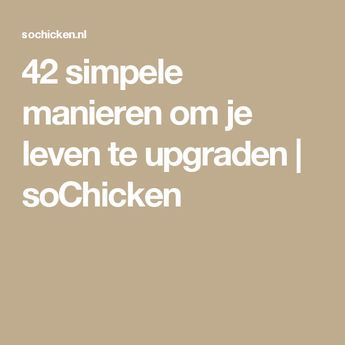42 simpele manieren om je leven te upgraden | soChicken