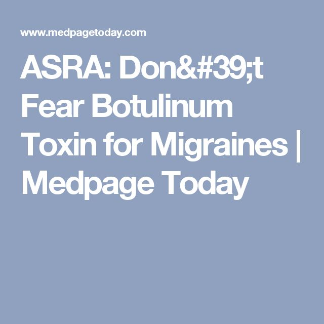 ASRA: Don't Fear Botulinum Toxin for Migraines | Medpage Today