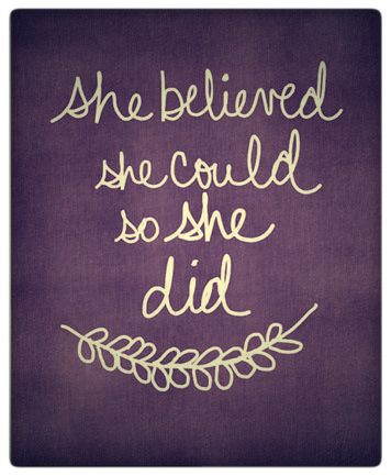 She believed she could so she did. Yup and will be graduating college in may! For all the people that said I couldn't!