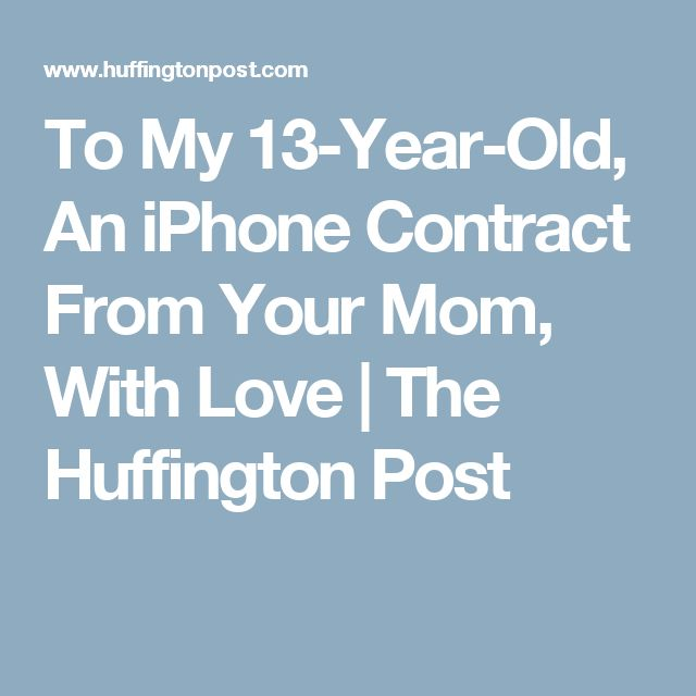 To My 13-Year-Old, An iPhone Contract From Your Mom, With Love | The Huffington Post