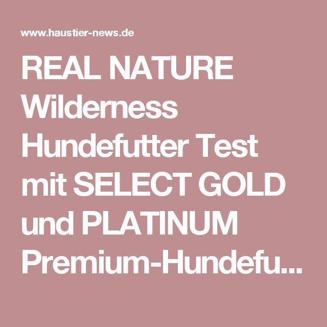 REAL NATURE Wilderness Hundefutter Test mit SELECT GOLD und PLATINUM Premium-Hundefutter mit hohem Fleischanteil im Test