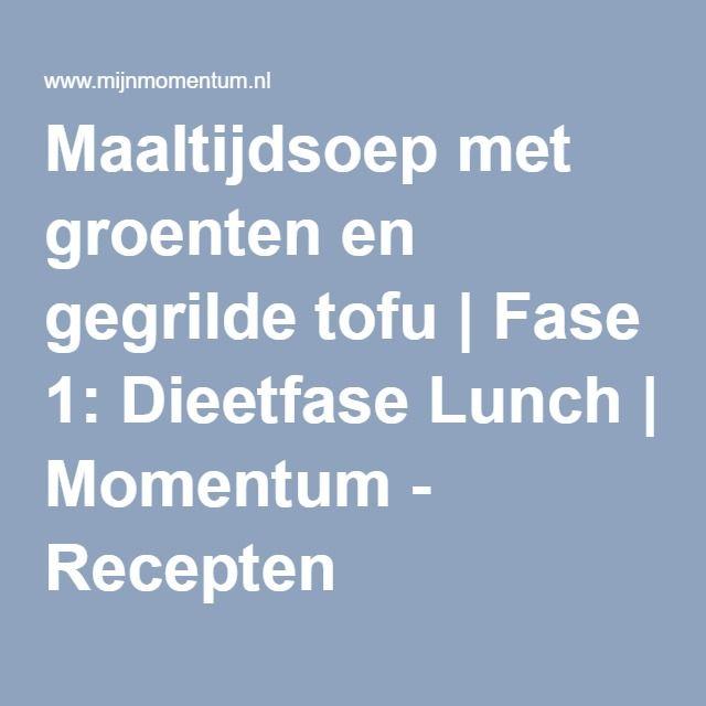 Maaltijdsoep met groenten en gegrilde tofu   Fase 1: Dieetfase Lunch   Momentum - Recepten