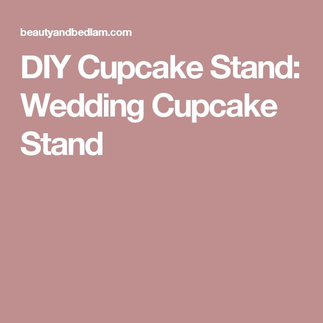 17 Best Ideas About Cupcake Stands On Pinterest Cupcake