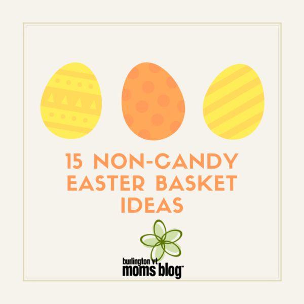 15 Non-Candy Easter Basket Ideas | Burlington VT Moms Blog