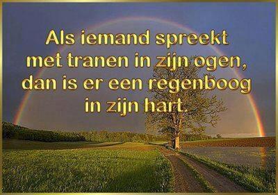 'Als iemand spreekt met tranen in zijn ogen, dan is er een regenboog in zijn hart.'