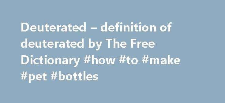 Deuterated – definition of deuterated by The Free Dictionary #how #to #make #pet #bottles http://pet.remmont.com/deuterated-definition-of-deuterated-by-the-free-dictionary-how-to-make-pet-bottles/  deuterate References in periodicals archive ? About AVP-786 AVP-786 is a novel, next-generation investigational drug product consisting of a combination of deuterated (d6)-dextromethorphan (an uncompetitive NMDA receptor antagonist, sigma-1 receptor agonist and inhibitor of the serotonin (SERT)…