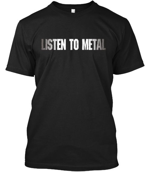 LISTEN TO METAL T-Shirt is special design, exclusive for TeeSpring. METALHEAD T-SHIRTS | METAL T-SHIRTS | HEADBANGER T-SHIRTS  LISTEN TO METAL on the chest with grey and white colors. With its simple but strong message, a great t-shirt for those who love METAL music and JASON NEWSTED! Long Live Metal Music!