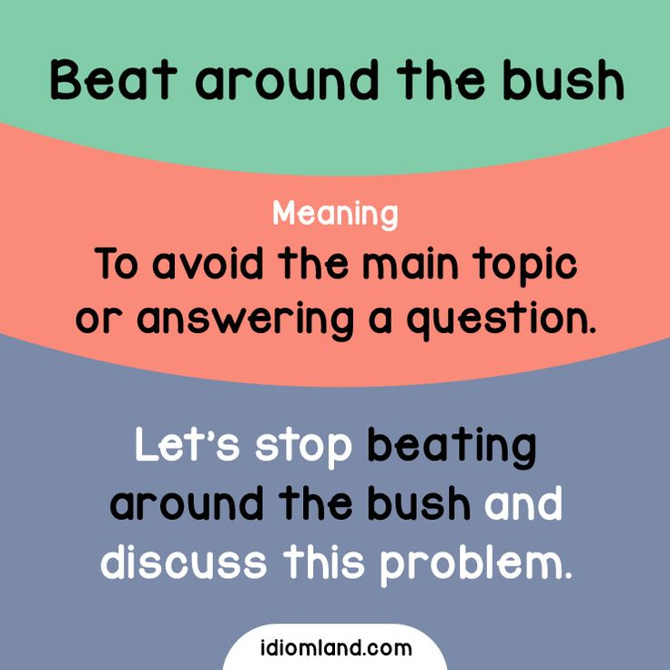 Idiom of the day: Beat around the bush. - Repinned by Chesapeake College Adult Ed. We offer free classes on the Eastern Shore of MD to help you earn your GED - H.S. Diploma or Learn English (ESL) . For GED classes contact Danielle Thomas 410-829-6043 dthomas@chesapeke.edu For ESL classes contact Karen Luceti - 410-443-1163 Kluceti@chesapeake.edu . www.chesapeake.edu