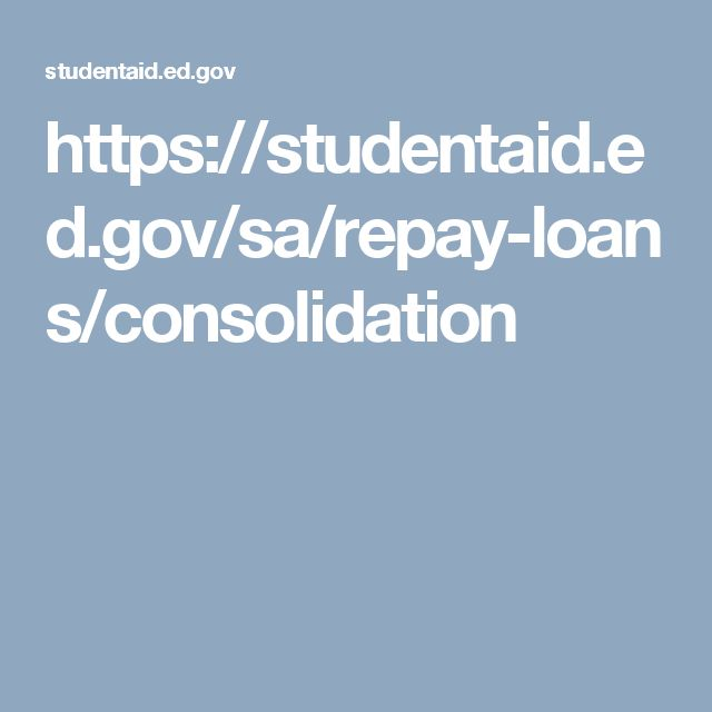 https://studentaid.ed.gov/sa/repay-loans/consolidation