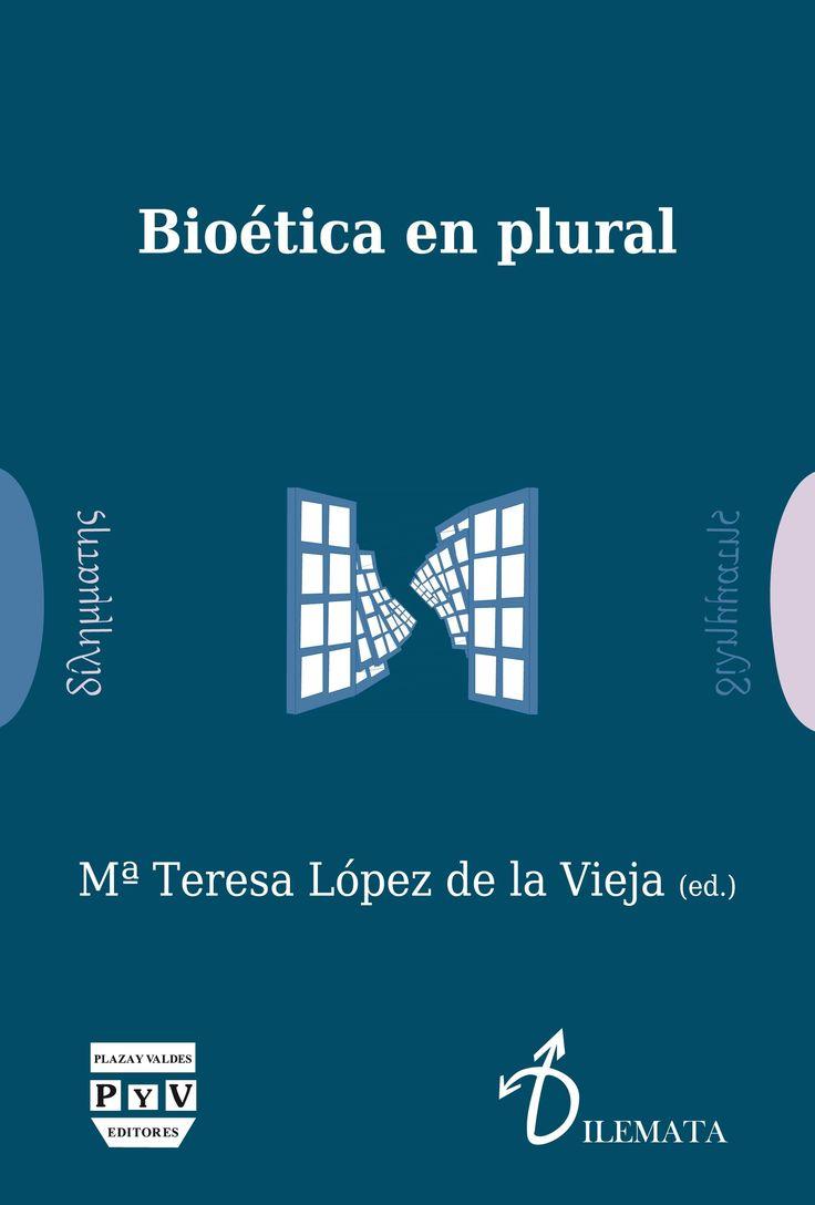 """""""Bioética en plural"""" / María Teresa López de la Vieja (ed.) Madrid : Plaza y Valdes, DL 2014. Matèries : Bioètica. #nabibbell"""