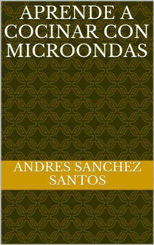 Aprende a cocinar con microondas de Andres Sanchez Santos, http://www.amazon.es/dp/B00HBT923O/ref=cm_sw_r_pi_dp_1otVsb0ZBBHGJ