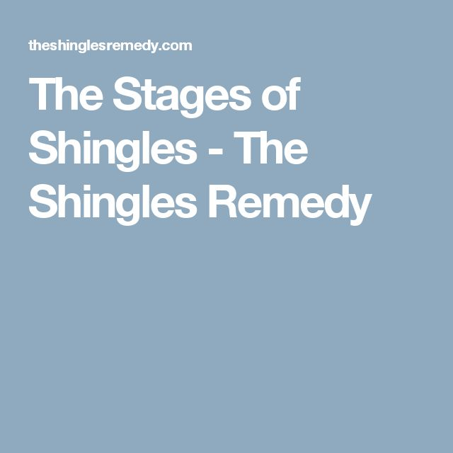 The Stages of Shingles - The Shingles Remedy