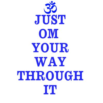T-Shirts and Yoga Attire and Gadgets http://www.cafepress.com/OmYourWayThroughIt