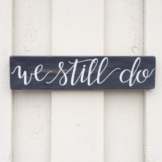 """Hand painted and lettered  """" we still do """" wood sign, anniversary gift, love quote, home decor, marriage sign"""