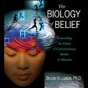 The Biology of Belief - Bruce Lipton
