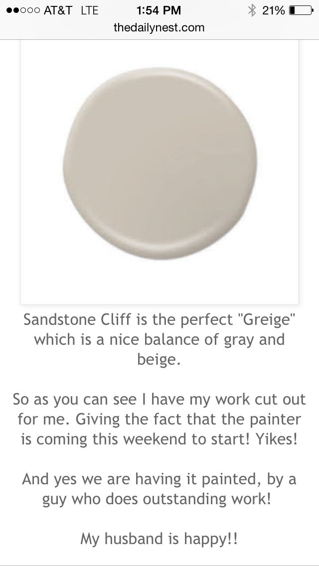 """SANDSTONE CLIFF by Behr After much research I finally decided to use Sandstone as one of my interior colors for the main rooms. The color is a nice """"greige"""", BUT was definitely lighter than expected. An easy go to color -just wish it would have been a tad darker."""
