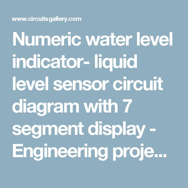 Numeric water level indicator- liquid level sensor circuit diagram with 7 segment display - Engineering project - Circuits Gallery