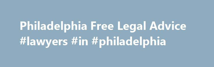 Philadelphia Free Legal Advice #lawyers #in #philadelphia http://illinois.nef2.com/philadelphia-free-legal-advice-lawyers-in-philadelphia/  # Are you looking for free legal advice in Philadelphia? Do you have a general legal question or are you wondering if you have a personal injury case? You can ask a lawyer and have your legal question answered quickly and easily with Philadelphia Free Legal Advice and it s 100% Free. It's EASY. Here's how it works: Click on ASK A PHILADELPHIA LAWYER…